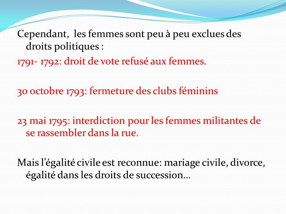 Cependant, les femmes sont peu à peu exclues des droits politiques : 1791- 1792: droit de vote refusé aux femmes. 30 octobre 1793: fermeture des clubs