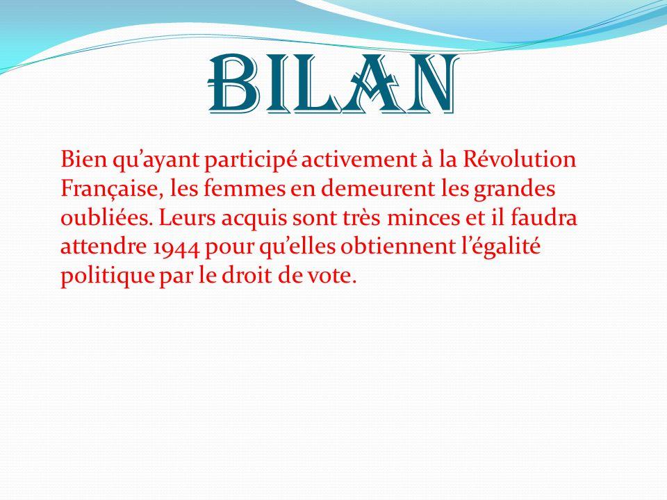 BILAN Bien quayant participé activement à la Révolution Française, les femmes en demeurent les grandes oubliées. Leurs acquis sont très minces et il f