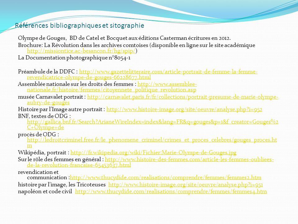 Références bibliographiques et sitographie Olympe de Gouges, BD de Catel et Bocquet aux éditions Casterman écritures en 2012. Brochure: La Révolution