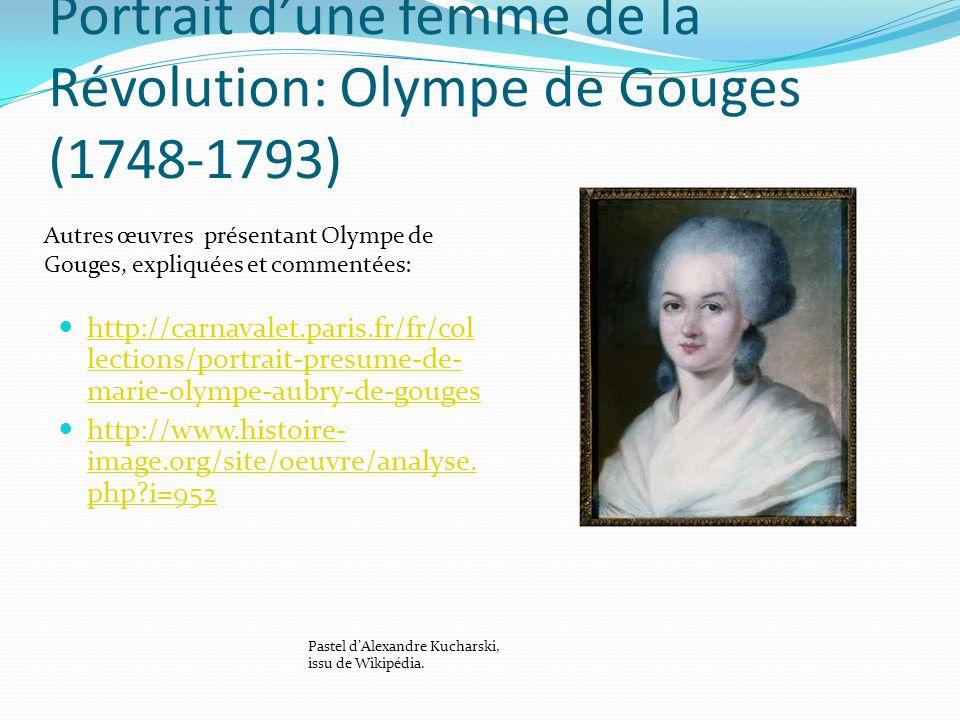 Portrait dune femme de la Révolution: Olympe de Gouges (1748-1793) http://carnavalet.paris.fr/fr/col lections/portrait-presume-de- marie-olympe-aubry-