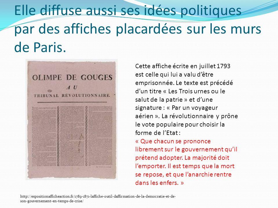 Elle diffuse aussi ses idées politiques par des affiches placardées sur les murs de Paris. Cette affiche écrite en juillet 1793 est celle qui lui a va