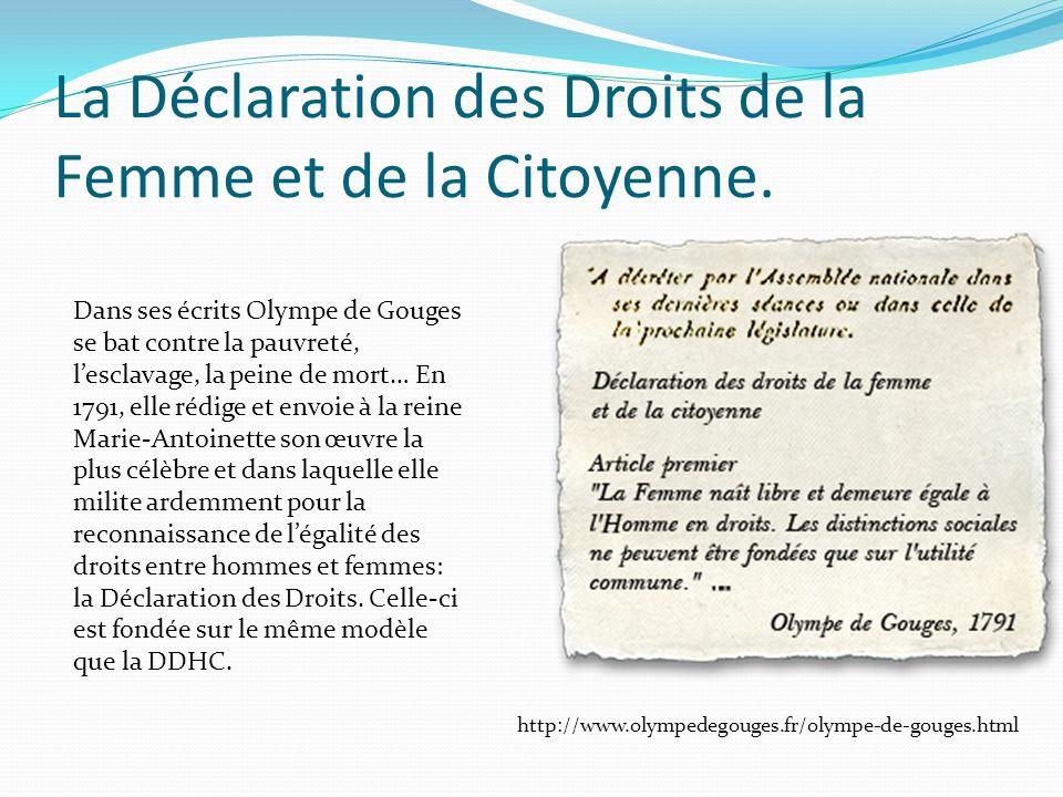 La Déclaration des Droits de la Femme et de la Citoyenne. http://www.olympedegouges.fr/olympe-de-gouges.html Dans ses écrits Olympe de Gouges se bat c