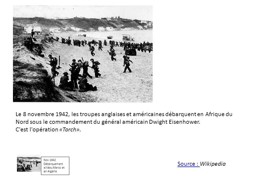 Le 8 novembre 1942, les troupes anglaises et américaines débarquent en Afrique du Nord sous le commandement du général américain Dwight Eisenhower. C'