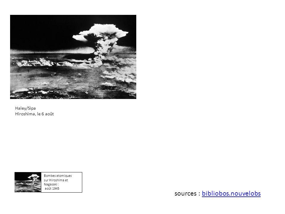 Haley/Sipa Hiroshima, le 6 août Bombes atomiques sur Hiroshima et Nagasaki : août 1945 sources : bibliobos.nouvelobsbibliobos.nouvelobs