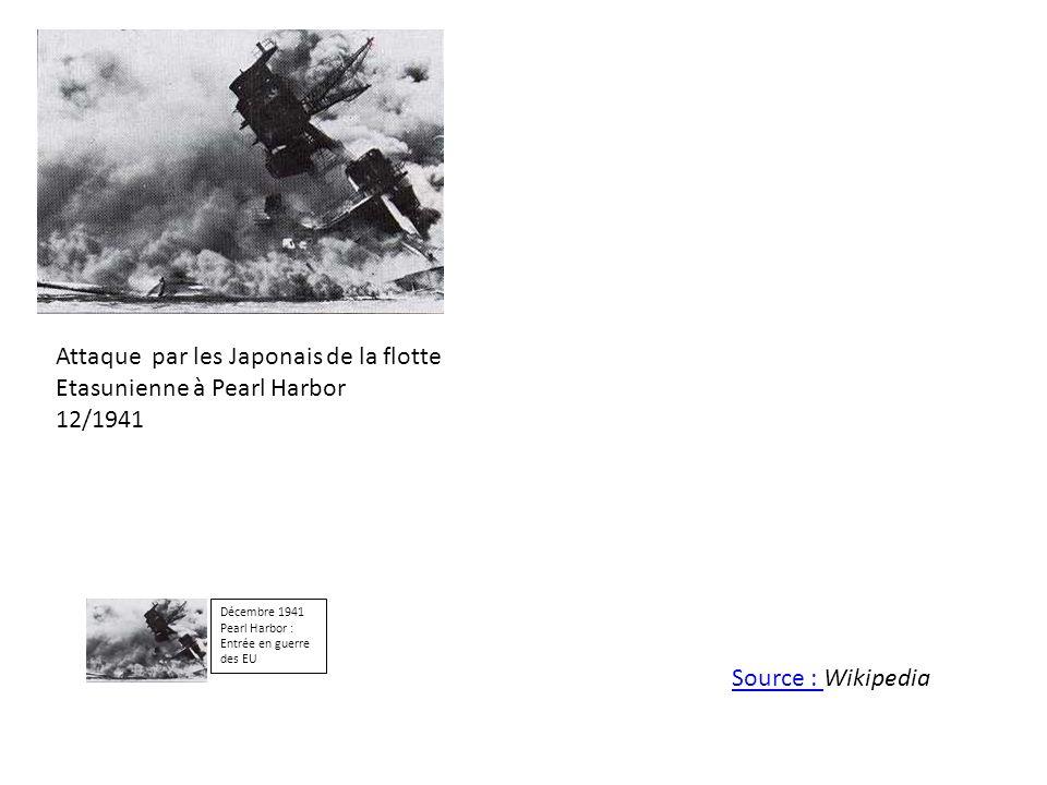 Attaque par les Japonais de la flotte Etasunienne à Pearl Harbor 12/1941 Décembre 1941 Pearl Harbor : Entrée en guerre des EU Source : Source : Wikipe