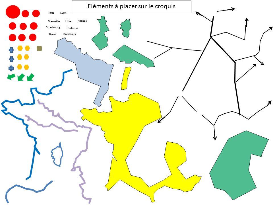 Eléments à placer sur le croquis ParisLyon MarseilleLille Strasbourg Nantes Brest Bordeaux Toulouse