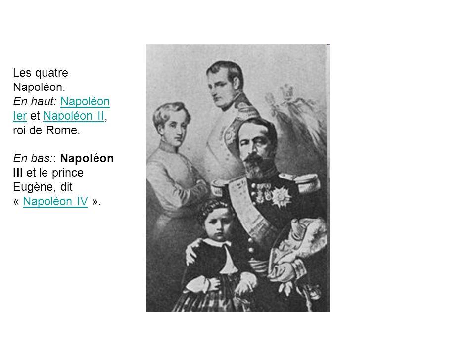 Les quatre Napoléon. En haut: Napoléon Ier et Napoléon II, roi de Rome.Napoléon IerNapoléon II En bas:: Napoléon III et le prince Eugène, dit « Napolé