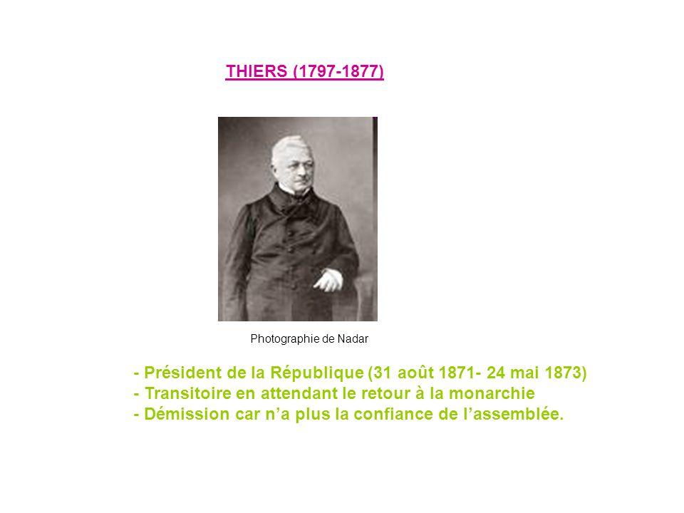 - Président de la République (31 août 1871- 24 mai 1873) - Transitoire en attendant le retour à la monarchie - Démission car na plus la confiance de l