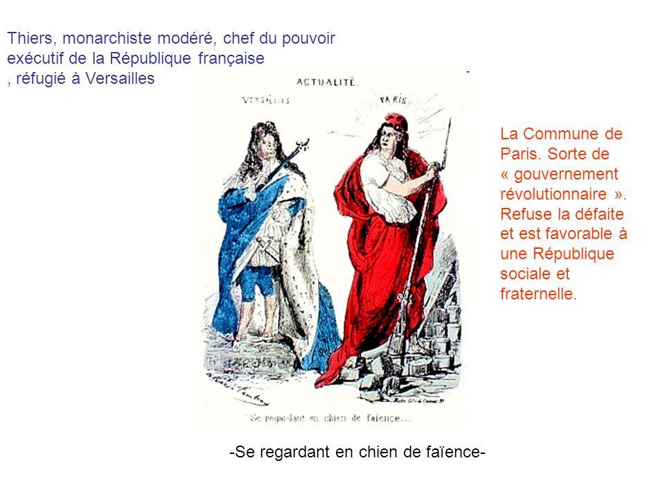 -Se regardant en chien de faïence- Thiers, monarchiste modéré, chef du pouvoir exécutif de la République française, réfugié à Versailles La Commune de
