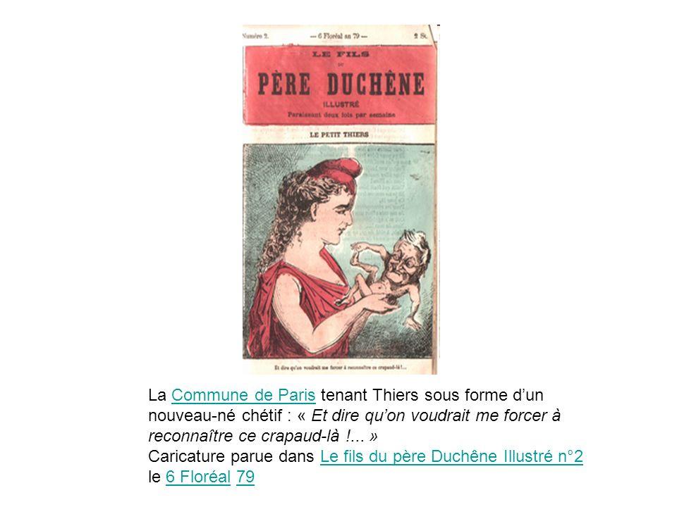 La Commune de Paris tenant Thiers sous forme dun nouveau-né chétif : « Et dire quon voudrait me forcer à reconnaître ce crapaud-là !... » Caricature p