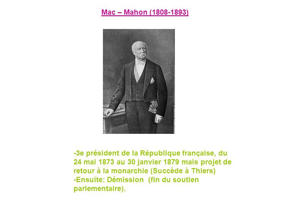 -3e président de la République française, du 24 mai 1873 au 30 janvier 1879 mais projet de retour à la monarchie (Succède à Thiers) -Ensuite: Démissio