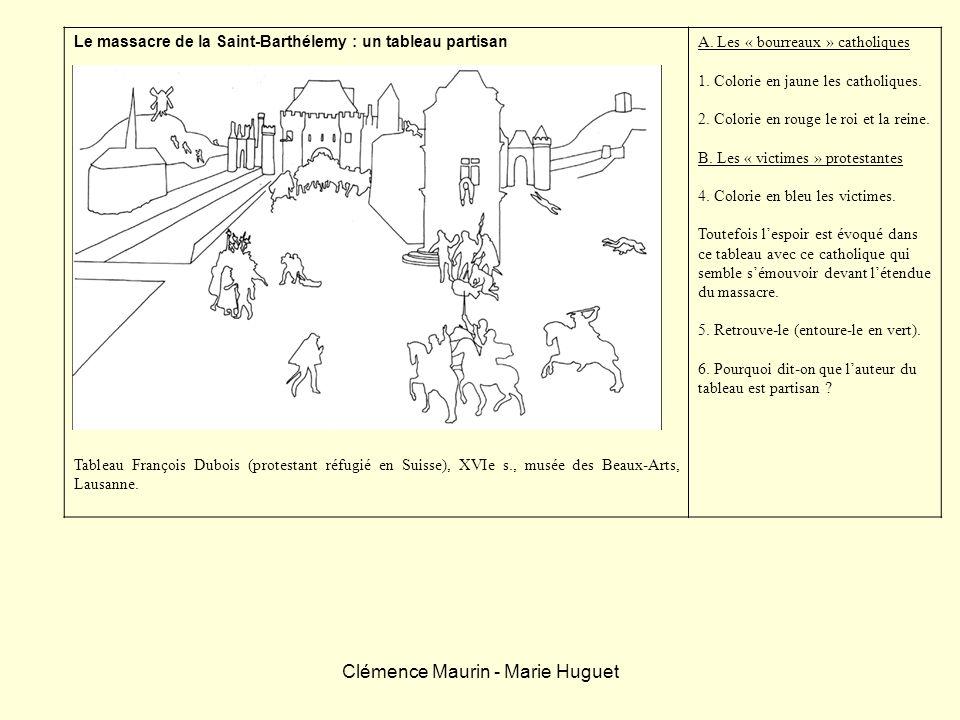 Clémence Maurin - Marie Huguet Le massacre de la Saint-Barthélemy : un tableau partisan Tableau François Dubois (protestant réfugié en Suisse), XVIe s