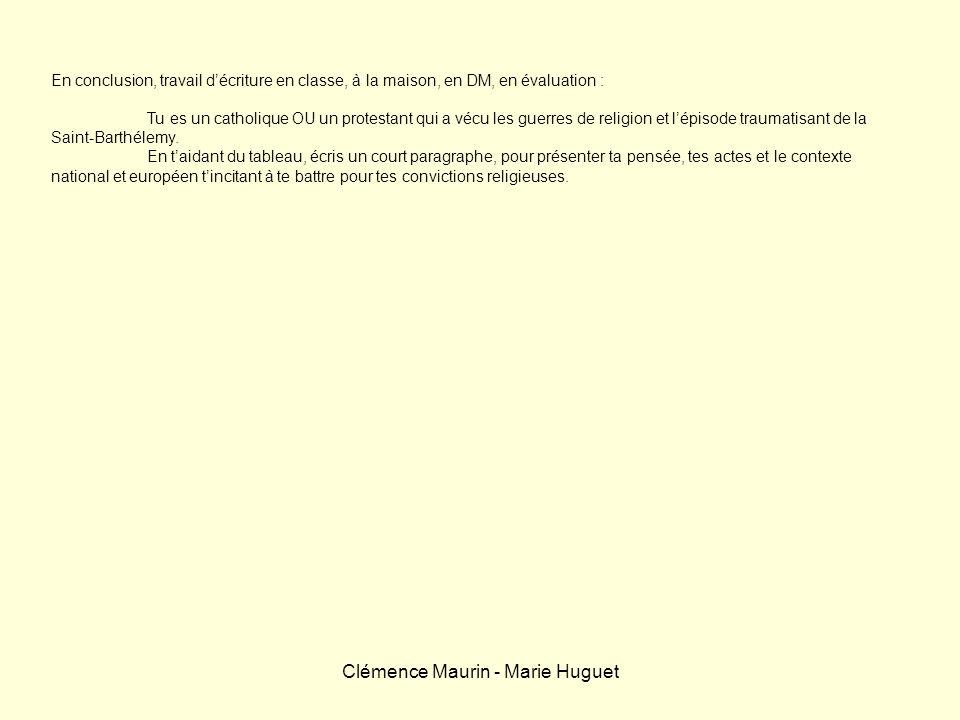 Clémence Maurin - Marie Huguet En conclusion, travail décriture en classe, à la maison, en DM, en évaluation : Tu es un catholique OU un protestant qu