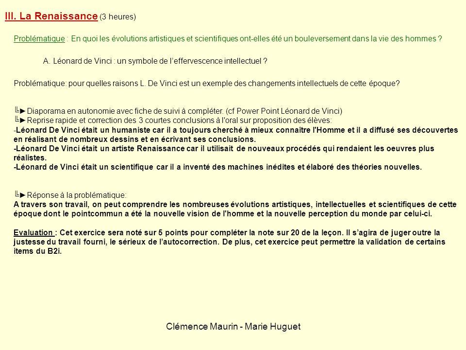 Clémence Maurin - Marie Huguet III. La Renaissance (3 heures) Problématique : En quoi les évolutions artistiques et scientifiques ont-elles été un bou