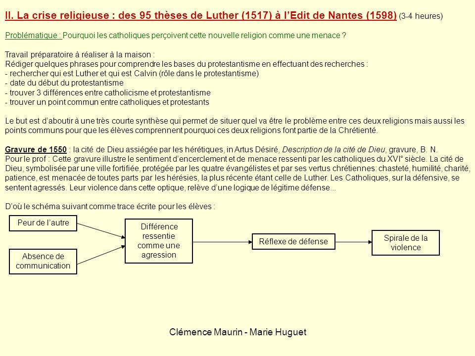 II. La crise religieuse : des 95 thèses de Luther (1517) à lEdit de Nantes (1598) (3-4 heures) Problématique : Pourquoi les catholiques perçoivent cet