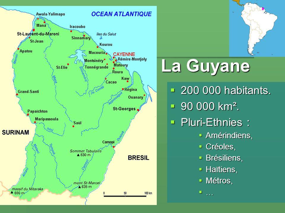 La Guyane 200 000 habitants. 200 000 habitants. 90 000 km². 90 000 km². Pluri-Ethnies : Pluri-Ethnies : Amérindiens, Amérindiens, Créoles, Créoles, Br