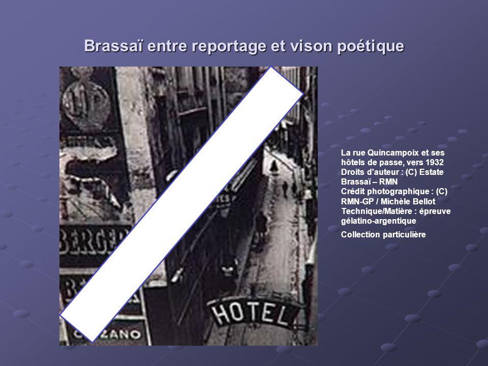 Brassaï entre reportage et vison poétique La rue Quincampoix et ses hôtels de passe, vers 1932 Droits d'auteur : (C) Estate Brassaï – RMN Crédit photo