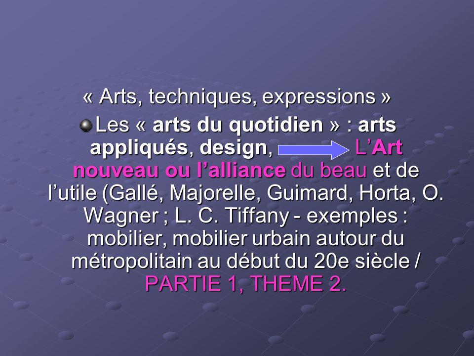 « Arts, techniques, expressions » Les « arts du quotidien » : arts appliqués, design, LArt nouveau ou lalliance du beau et de lutile (Gallé, Majorelle