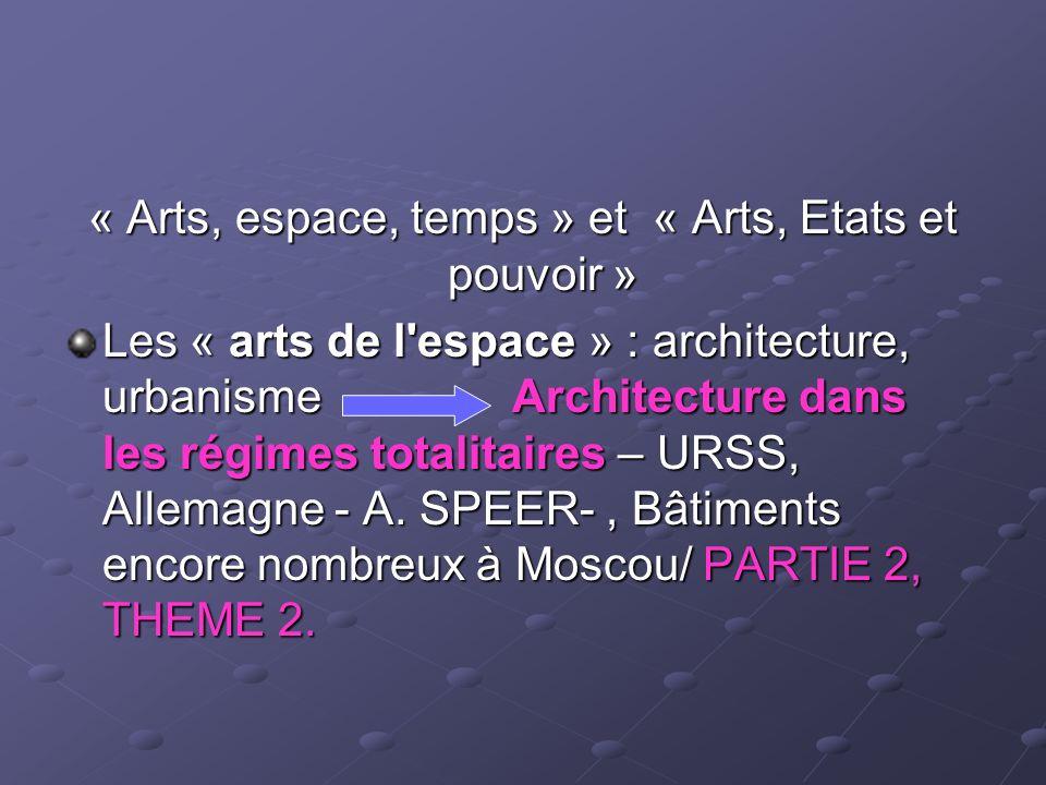 « Arts, espace, temps » et « Arts, Etats et pouvoir » Les « arts de l'espace » : architecture, urbanisme Architecture dans les régimes totalitaires –