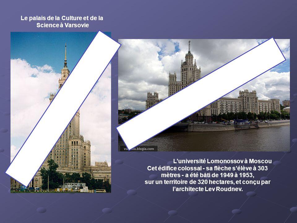 Le palais de la Culture et de la Science à Varsovie Luniversité Lomonossov à Moscou Cet édifice colossal - sa flèche sélève à 303 mètres - a été bâti