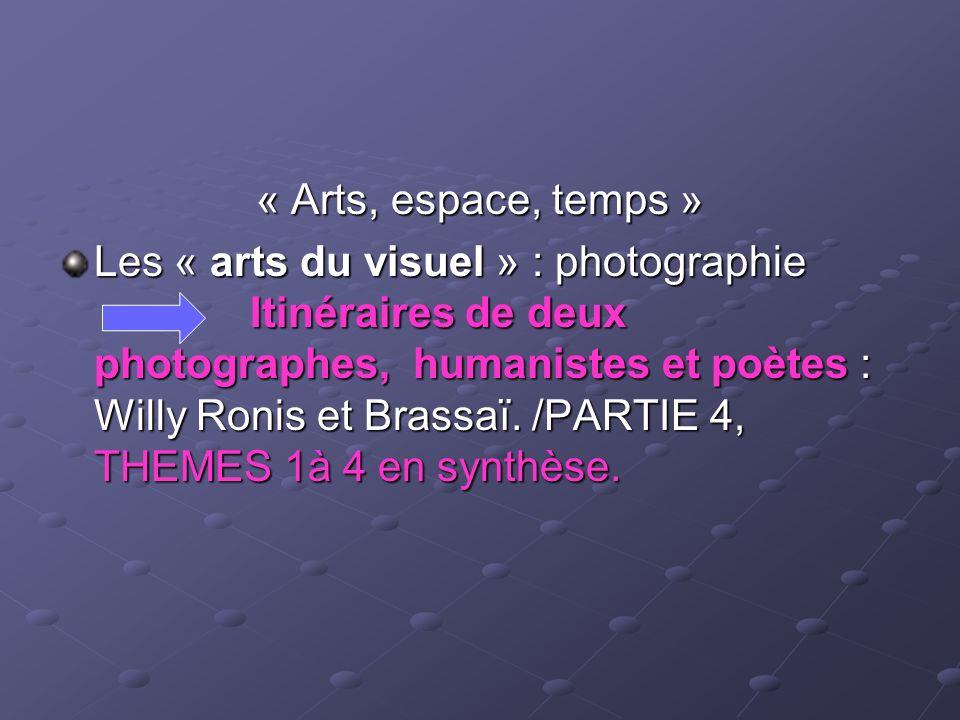 « Arts, espace, temps » Les « arts du visuel » : photographie Itinéraires de deux photographes, humanistes et poètes : Willy Ronis et Brassaï. /PARTIE