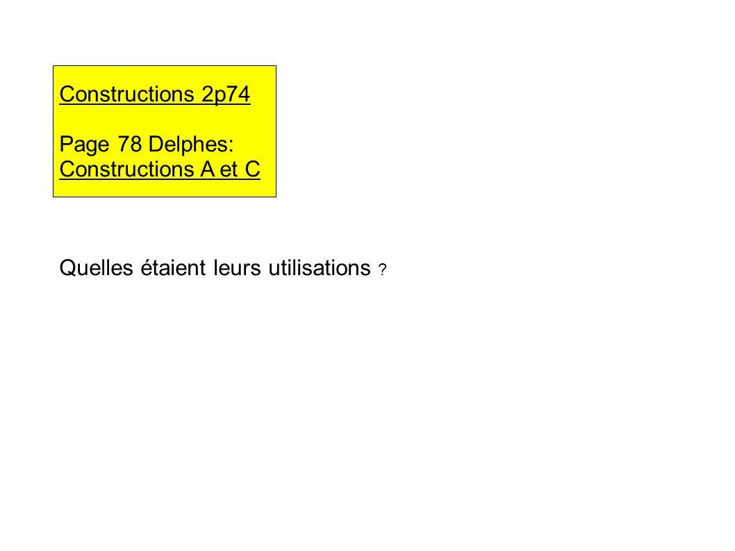 Constructions 2p74 Page 78 Delphes: Constructions A et C Quelles étaient leurs utilisations ?