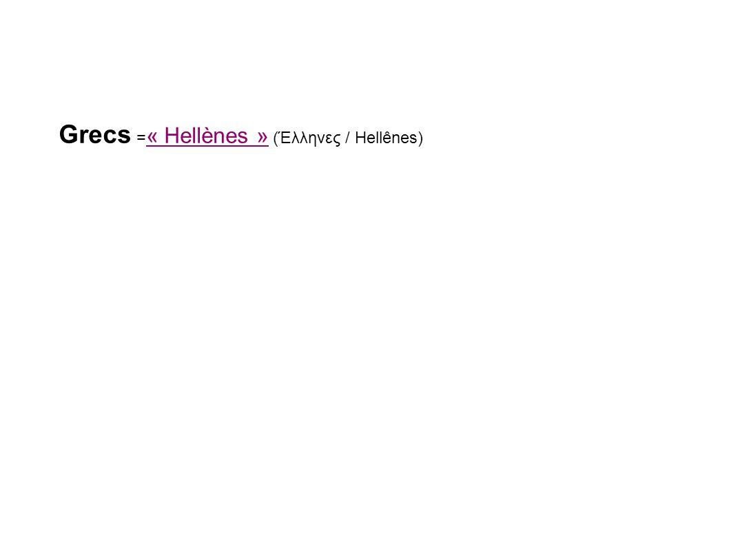 Grecs = « Hellènes » (Έλληνες / Hellênes)