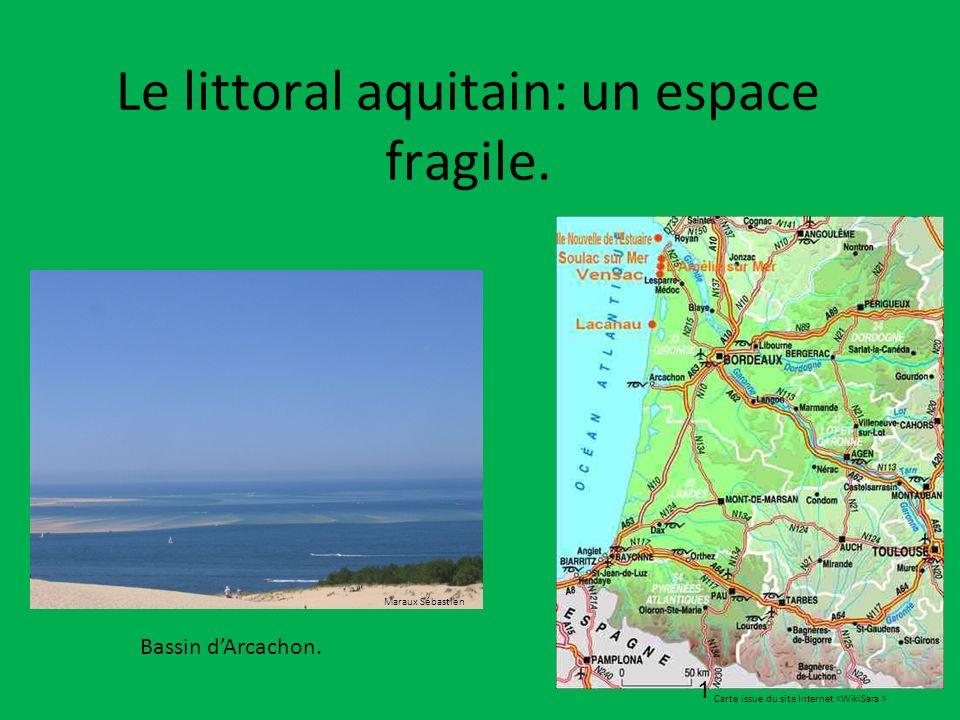 Le littoral aquitain: un espace fragile. Carte issue du site Internet «WikiSara » Bassin dArcachon. Maraux Sébastien 1