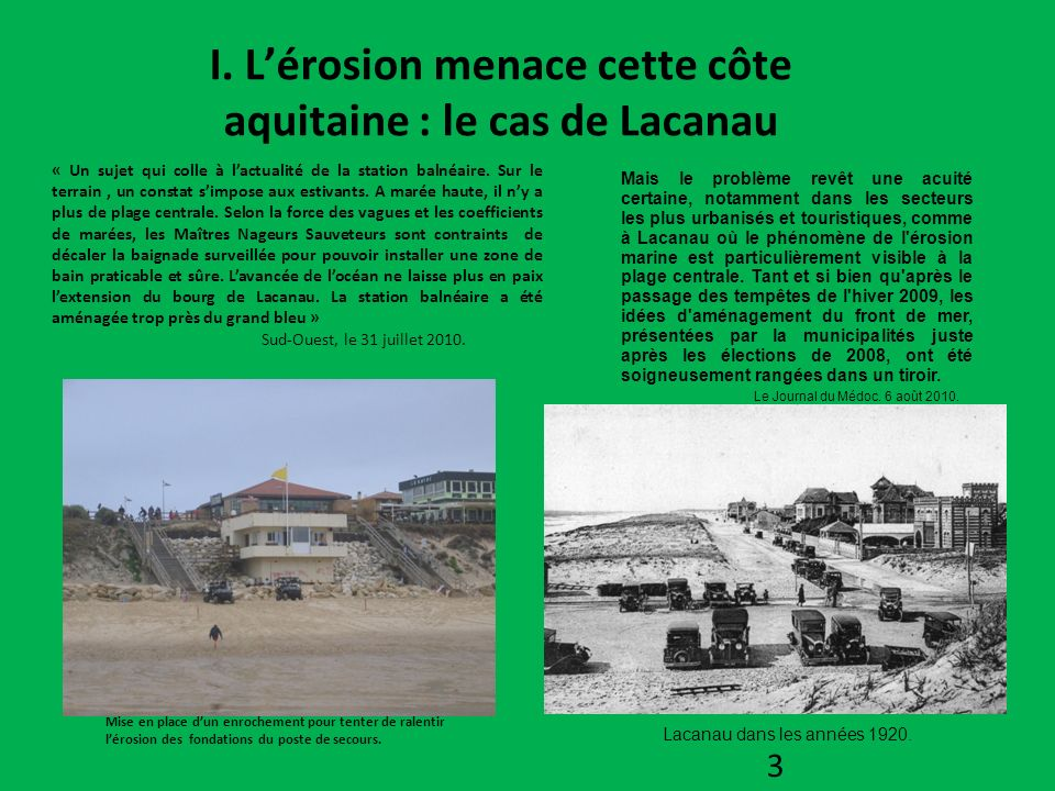 I. Lérosion menace cette côte aquitaine : le cas de Lacanau « Un sujet qui colle à lactualité de la station balnéaire. Sur le terrain, un constat simp