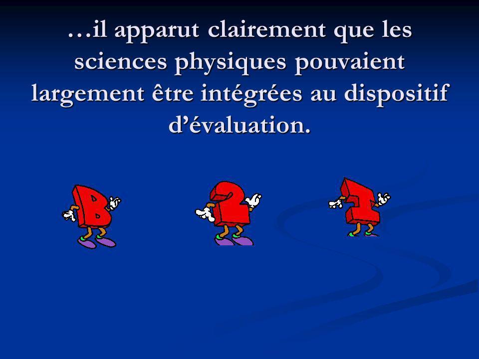 …il apparut clairement que les sciences physiques pouvaient largement être intégrées au dispositif dévaluation.