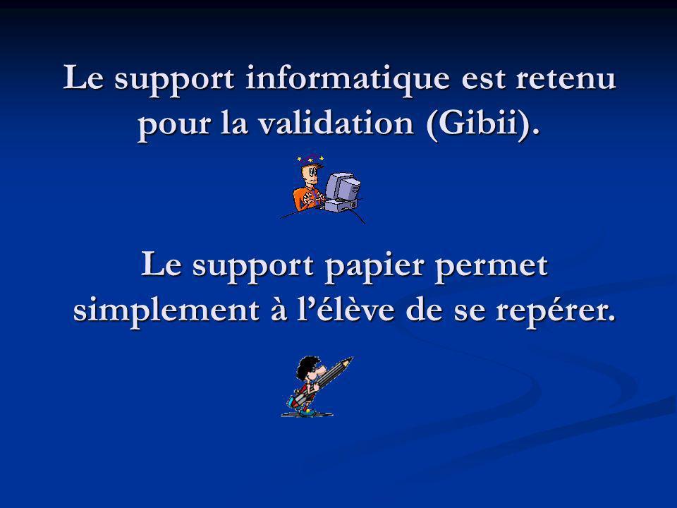 Le support informatique est retenu pour la validation (Gibii).