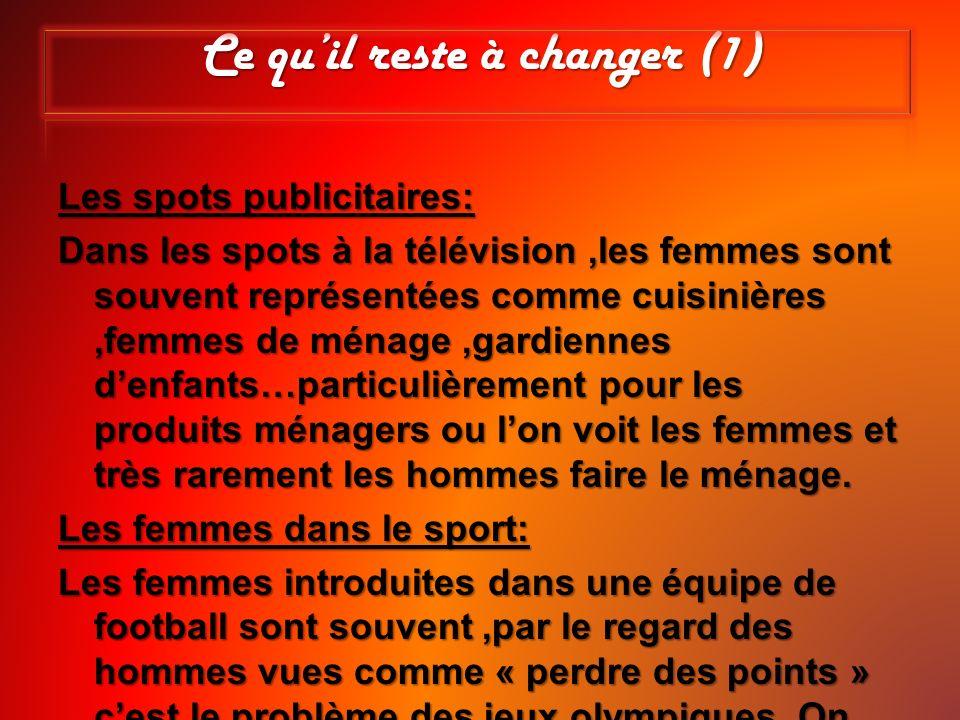 Ce quil reste à changer (1) Les spots publicitaires: Dans les spots à la télévision,les femmes sont souvent représentées comme cuisinières,femmes de m