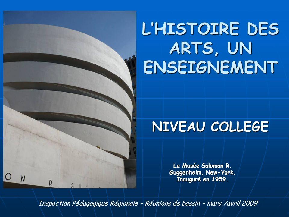 LHISTOIRE DES ARTS, UN ENSEIGNEMENT NIVEAU COLLEGE Le Musée Solomon R. Guggenheim, New-York. Inauguré en 1959. Inspection Pédagogique Régionale – Réun