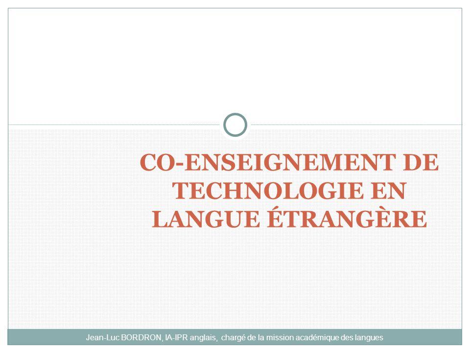 Jean-Luc BORDRON, IA-IPR anglais, chargé de la mission académique des langues CO-ENSEIGNEMENT DE TECHNOLOGIE EN LANGUE ÉTRANGÈRE