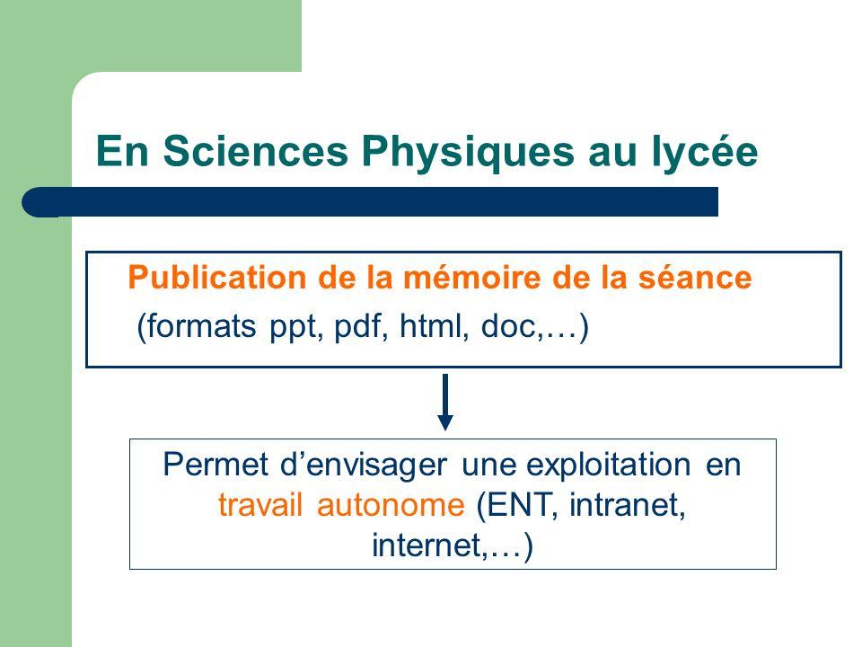 En Sciences Physiques au lycée Publication de la mémoire de la séance (formats ppt, pdf, html, doc,…) Permet denvisager une exploitation en travail au