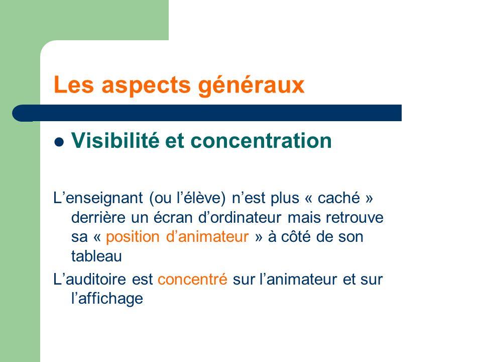 Les aspects généraux Visibilité et concentration Lenseignant (ou lélève) nest plus « caché » derrière un écran dordinateur mais retrouve sa « position