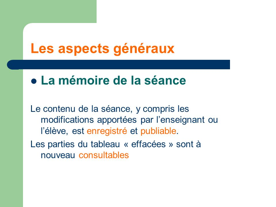 Les aspects généraux La mémoire de la séance Le contenu de la séance, y compris les modifications apportées par lenseignant ou lélève, est enregistré