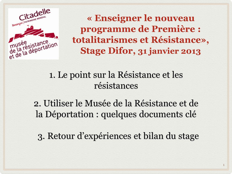 « Enseigner le nouveau programme de Première : totalitarismes et Résistance», Stage Difor, 31 janvier 2013 1 1. Le point sur la Résistance et les rési