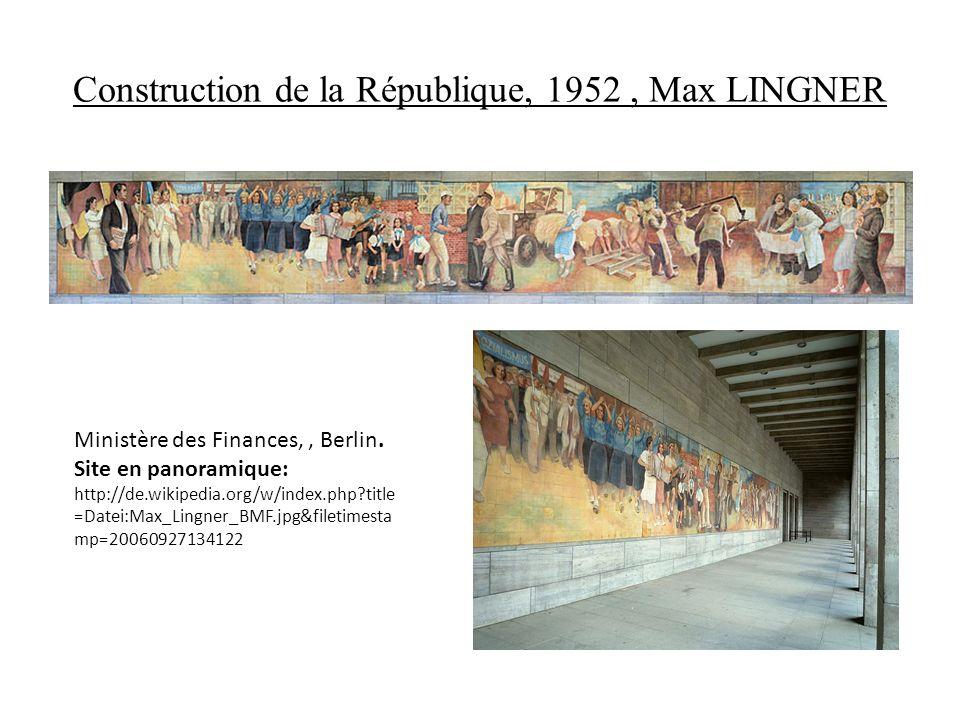 Construction de la République, 1952, Max LINGNER Ministère des Finances,, Berlin. Site en panoramique: http://de.wikipedia.org/w/index.php?title =Date