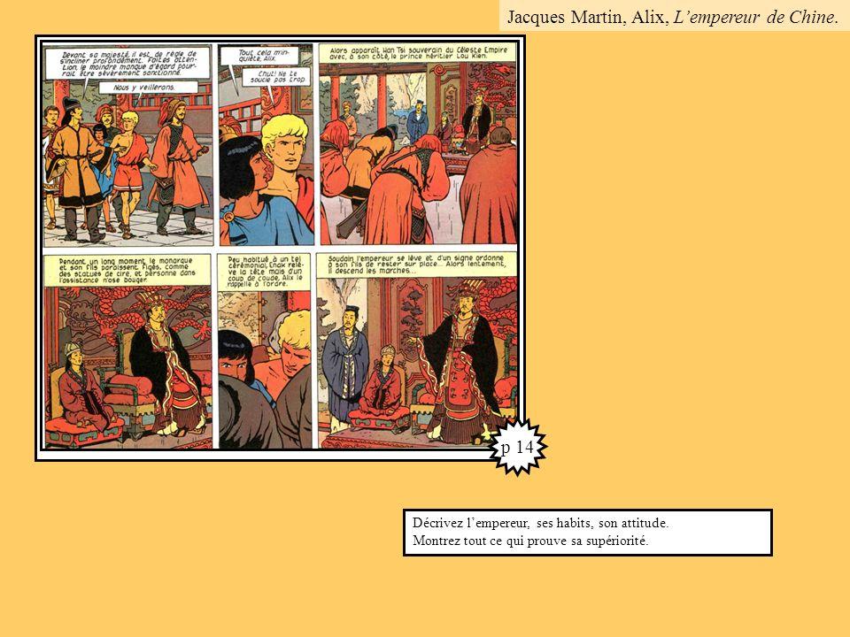 p 14 Décrivez lempereur, ses habits, son attitude. Montrez tout ce qui prouve sa supériorité. Jacques Martin, Alix, Lempereur de Chine.