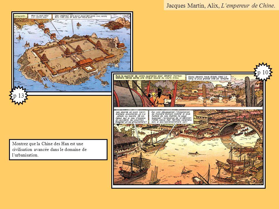 p 13 p 10 Montrez que la Chine des Han est une civilisation avancée dans le domaine de lurbanisation. Jacques Martin, Alix, Lempereur de Chine.