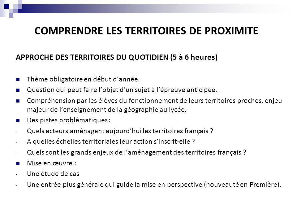 COMPRENDRE LES TERRITOIRES DE PROXIMITE APPROCHE DES TERRITOIRES DU QUOTIDIEN (5 à 6 heures) Comment traiter létude de cas (3 à 4 heures) .
