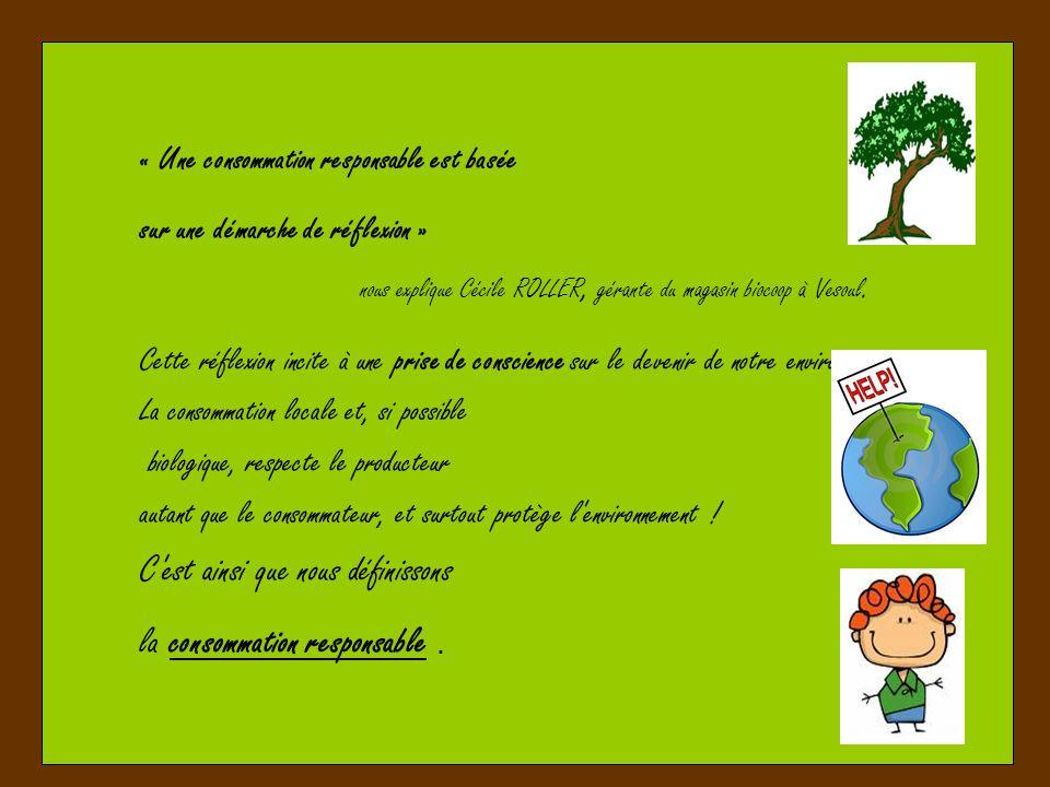 « Une consommation responsable est basée sur une démarche de réflexion » nous explique Cécile ROLLER, gérante du magasin biocoop à Vesoul. Cette réfle
