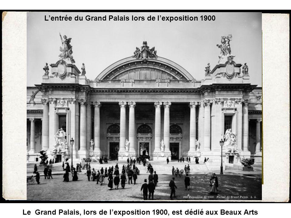 Lentrée du Grand Palais lors de lexposition 1900 Le Grand Palais, lors de lexposition 1900, est dédié aux Beaux Arts