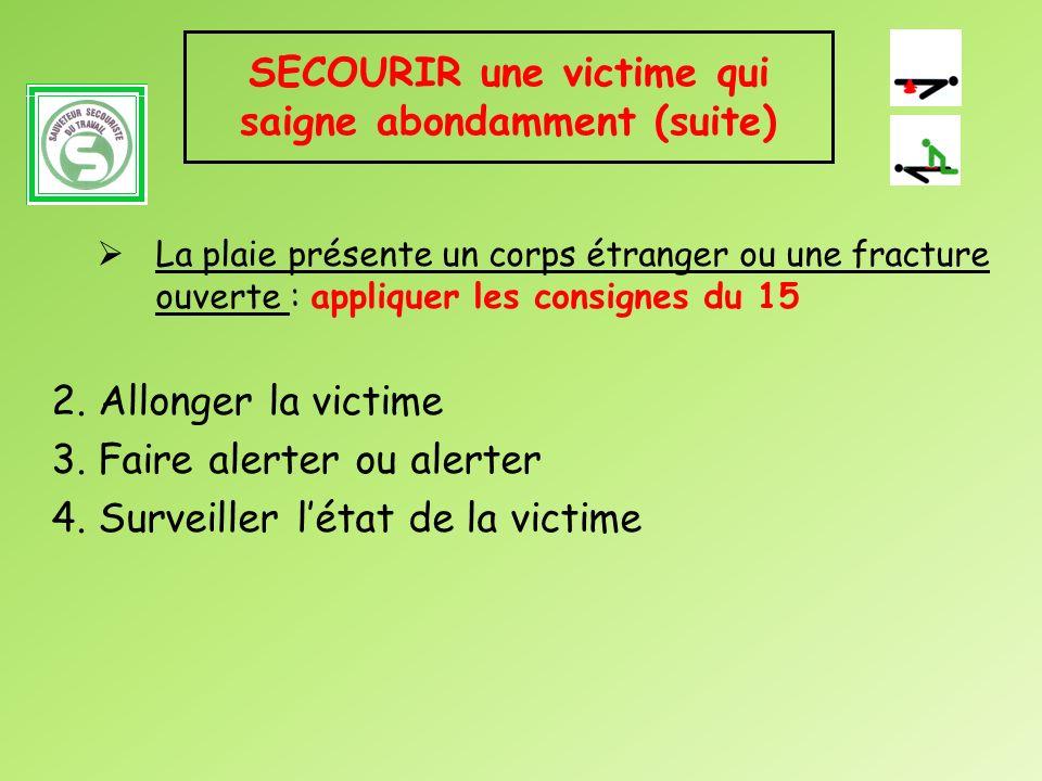 SECOURIR une victime qui saigne abondamment (suite) La plaie présente un corps étranger ou une fracture ouverte : appliquer les consignes du 15 2. All