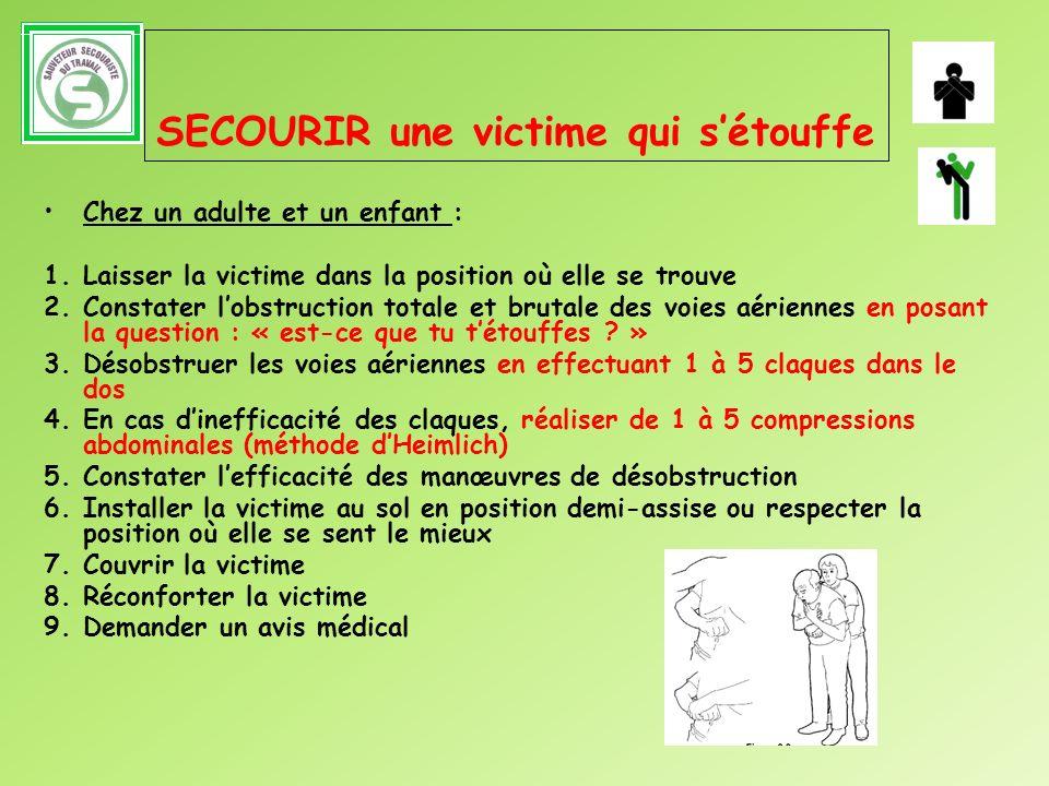 SECOURIR une victime qui sétouffe Chez un adulte et un enfant : 1.Laisser la victime dans la position où elle se trouve 2.Constater lobstruction total