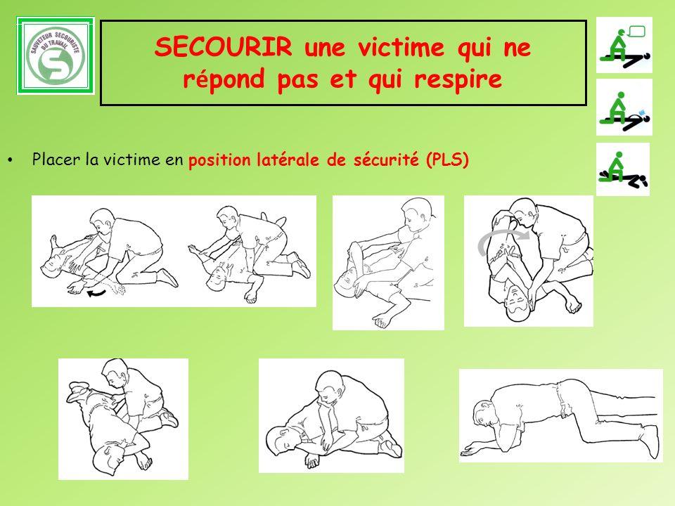 SECOURIR une victime qui ne r é pond pas et qui respire Placer la victime en position latérale de sécurité (PLS)
