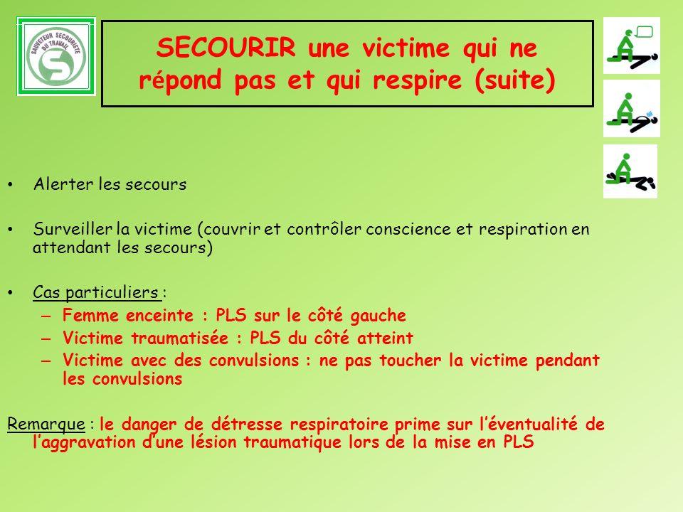 SECOURIR une victime qui ne r é pond pas et qui respire (suite) Alerter les secours Surveiller la victime (couvrir et contrôler conscience et respirat