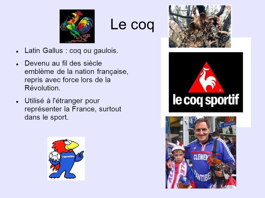 Le coq Latin Gallus : coq ou gaulois. Devenu au fil des siècle emblème de la nation française, repris avec force lors de la Révolution. Utilisé à l'ét