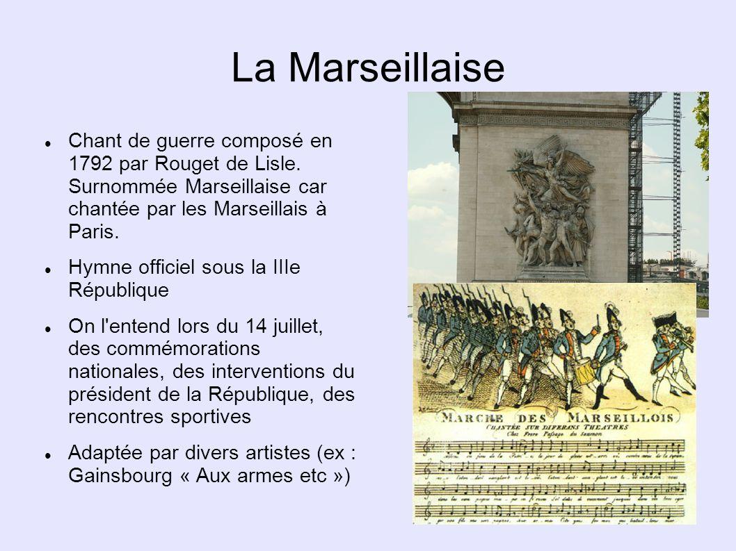 La Marseillaise Chant de guerre composé en 1792 par Rouget de Lisle. Surnommée Marseillaise car chantée par les Marseillais à Paris. Hymne officiel so